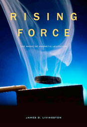 Rising Force: the Magic of Magnetic Levitation by James Livingston
