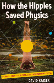 Cover image of How the Hippies Saved Physics by David Kaiser